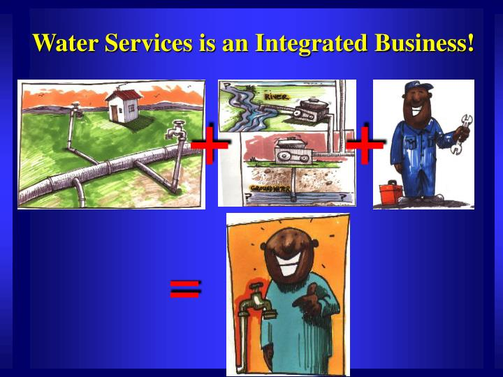 Water Services is an Integrated Business!
