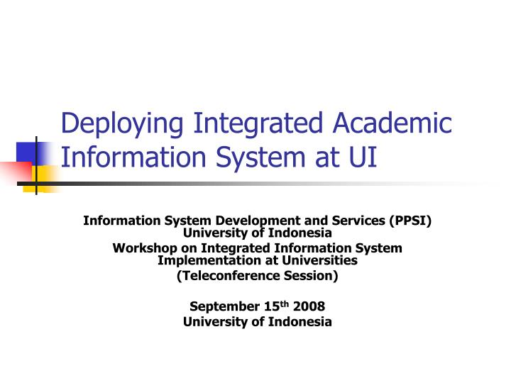 deploying integrated academic information system at ui n.