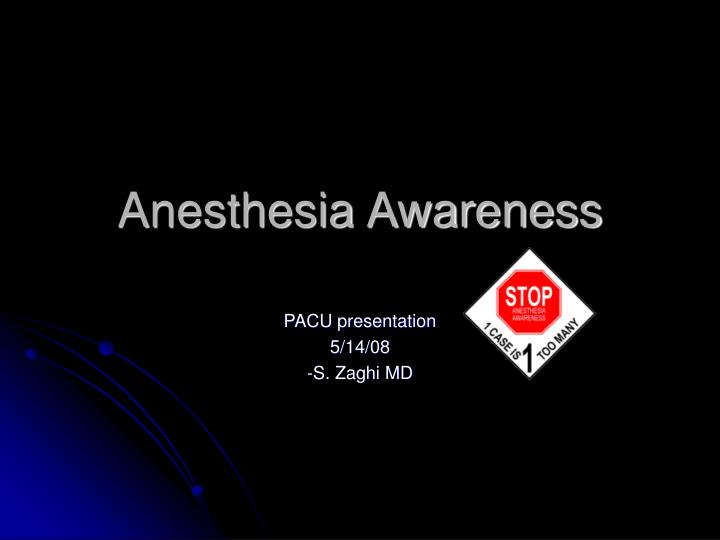 anesthesia awareness Awareness results in part from the inability to accurately measure the depth of anesthesia this is especially true for the memory-blocking component of anesthesia the dose of anesthetic is best adjusted by an experienced anesthesiologist, who relies on a multitude of parameters to judge the degree of anesthesia, including patterns in heart rate, blood pressure, lacrimation and movement.