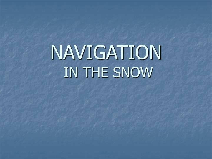 Navigation in the snow