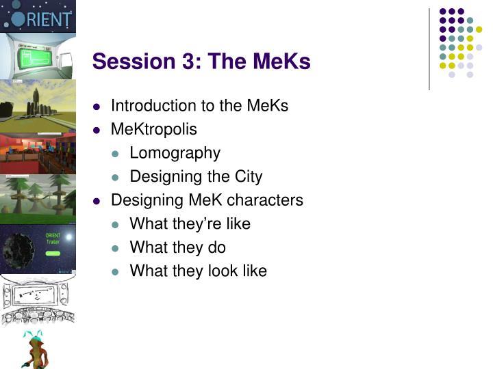 Session 3: The MeKs