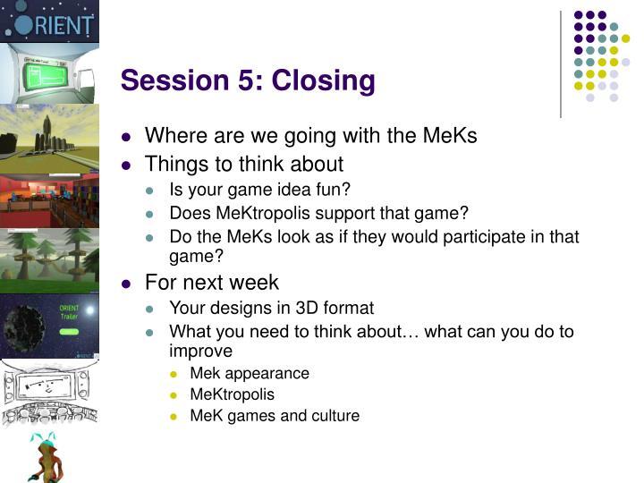 Session 5: Closing