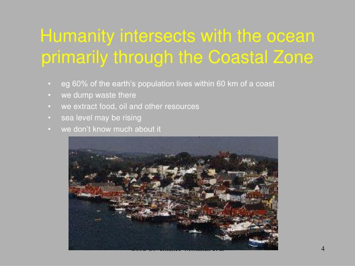 Humanity intersects with the ocean primarily through the Coastal Zone