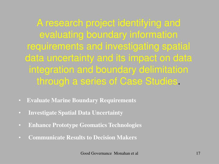 A research project identifying and evaluating boundary information requirements and investigating spatial data uncertainty and its impact on data integration and boundary delimitation through a series of Case Studies