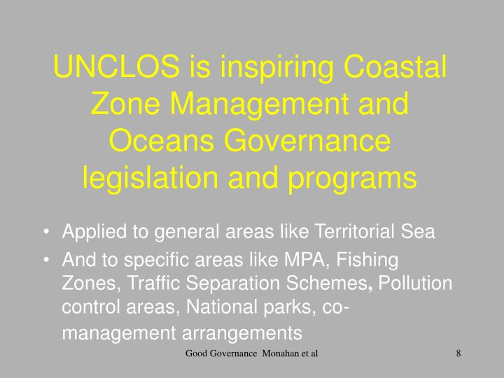 UNCLOS is inspiring Coastal Zone Management and Oceans Governance legislation and programs