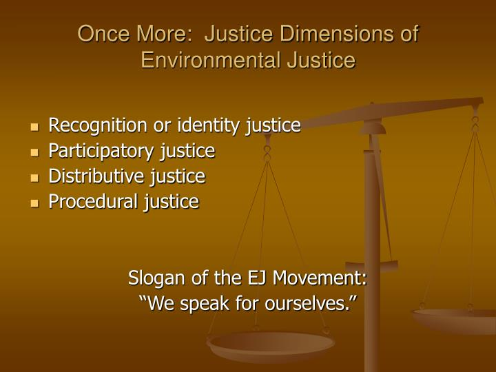 Once More:  Justice Dimensions of Environmental Justice
