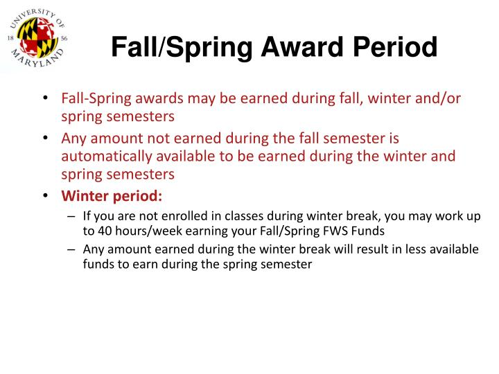 Fall-Spring awards may be earned during fall, winter and/or spring semesters
