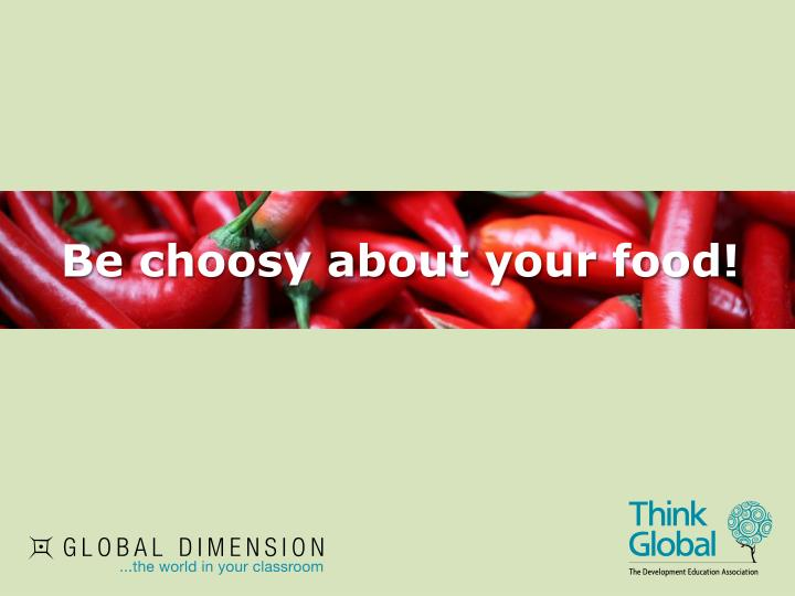 be choosy about your food n.