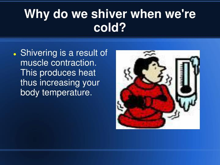 Why do we shiver when we're cold?