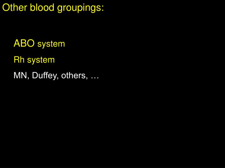 Other blood groupings: