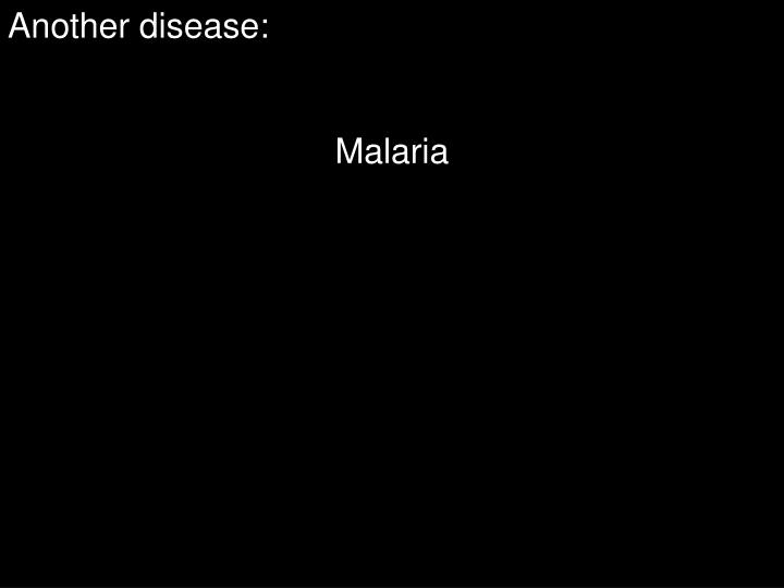 Another disease: