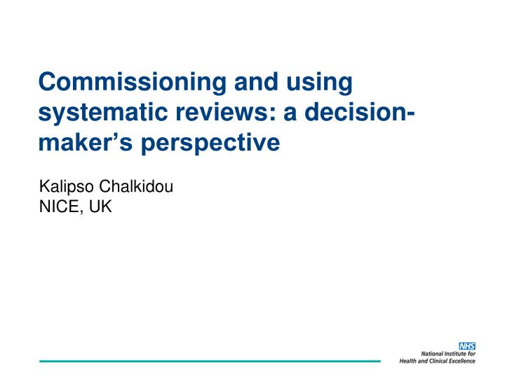 commissioning and using systematic reviews a decision maker s perspective n.