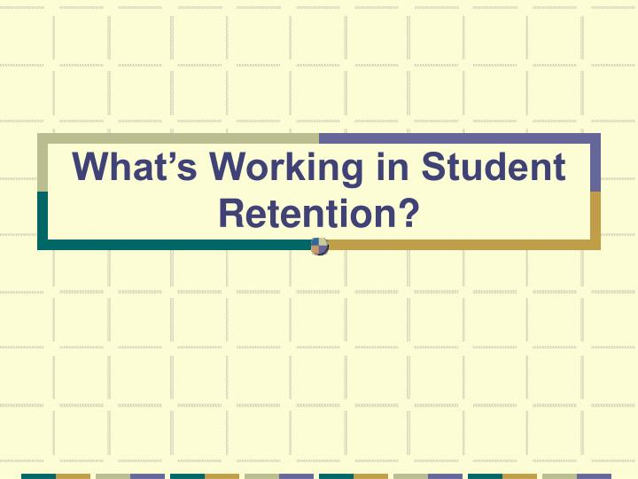 What's Working in Student Retention?