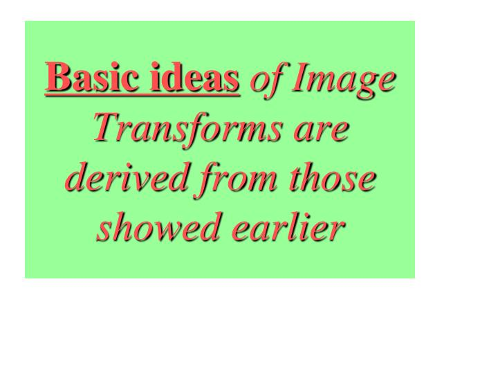 basic ideas of image transforms are derived from those showed earlier n.