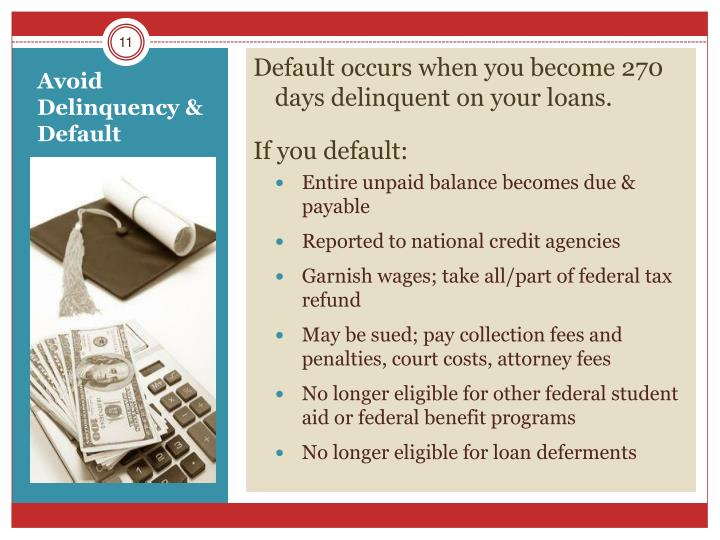 Default occurs when you become 270 days delinquent on your loans.