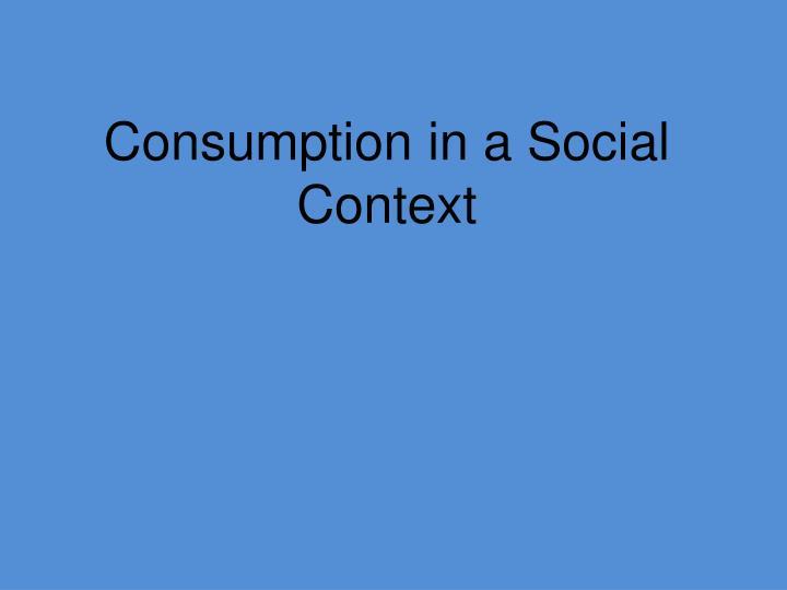 Consumption in a Social Context