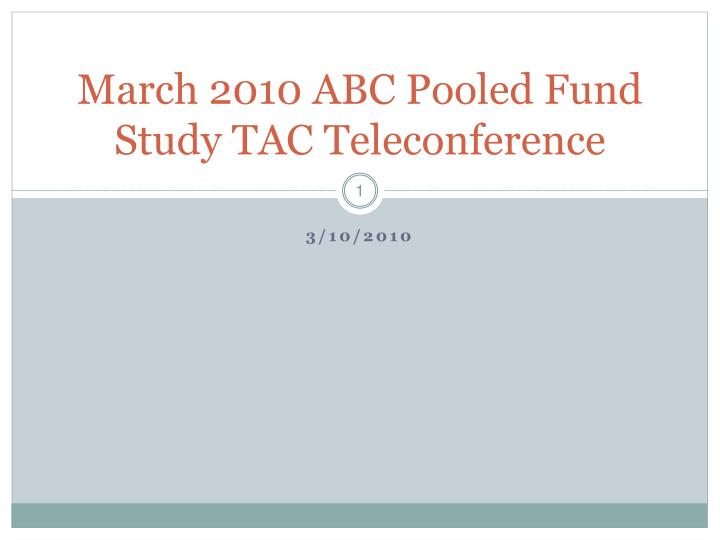 march 2010 abc pooled fund study tac teleconference n.