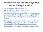 parallel nam had two major synoptic issues during this winter