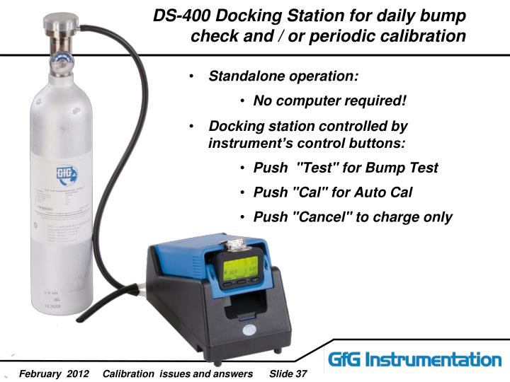 DS-400 Docking Station for daily bump check and / or periodic calibration