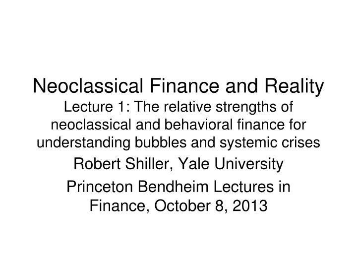 robert shiller yale university princeton bendheim lectures in finance october 8 2013 n.