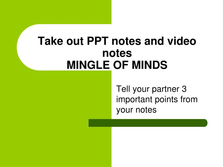 Take out PPT notes and video notes