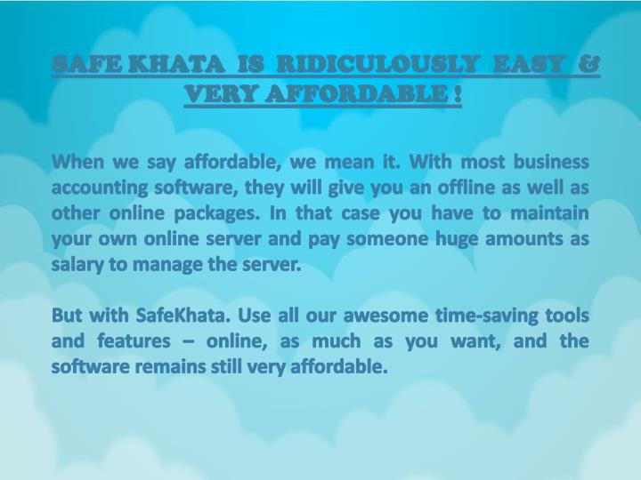 SAFE KHATA IS  RIDICULOUSLY  EASY  &  VERY AFFORDABLE !