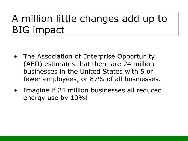 A million little changes add up to BIG impact
