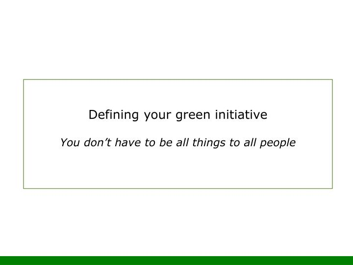 Defining your green initiative