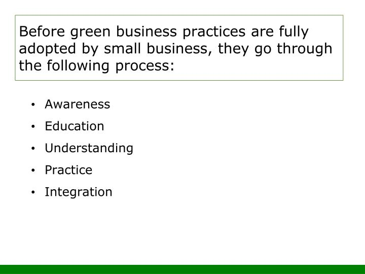 Before green business practices are fully adopted by small business, they go through the following process: