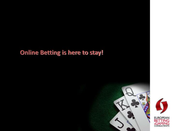 Online Betting is here to stay!