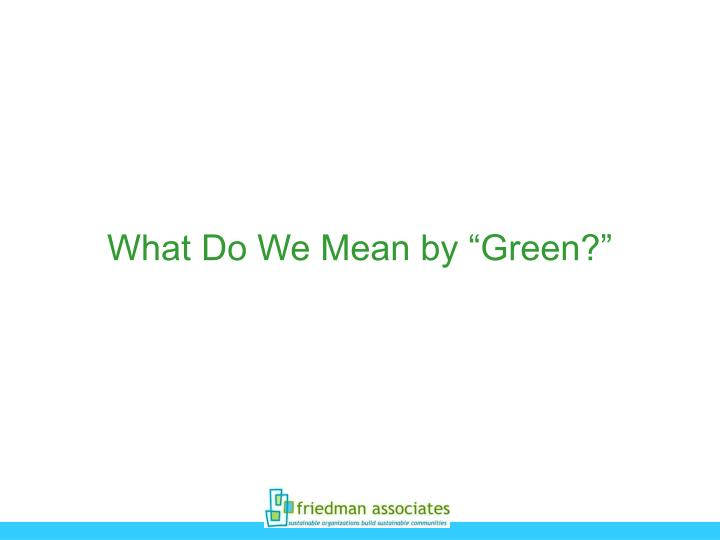 """What Do We Mean by """"Green?"""""""