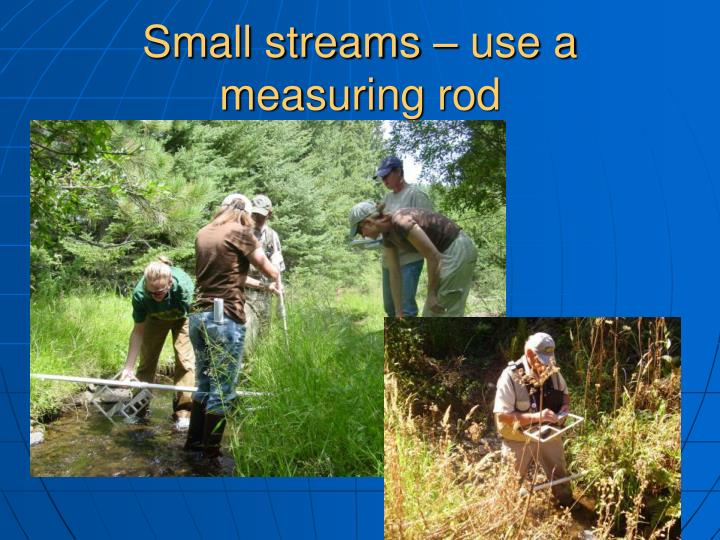 Small streams – use a measuring rod
