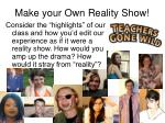 make your own reality show