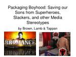 packaging boyhood saving our sons from superheroes slackers and other media stereotypes