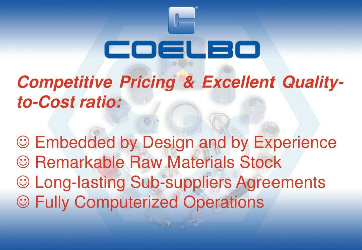 Competitive Pricing & Excellent Quality-to-Cost ratio: