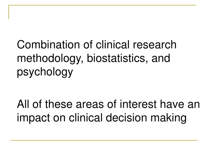 Combination of clinical research methodology, biostatistics, and psychology