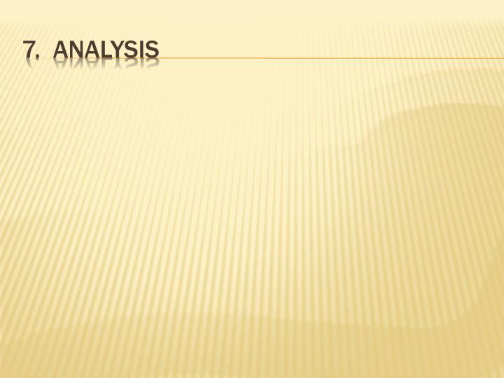 7.  Analysis