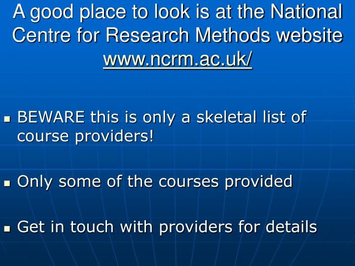 A good place to look is at the National Centre for Research Methods website