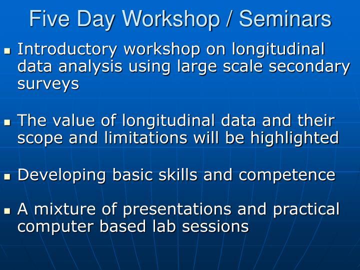 Five Day Workshop / Seminars