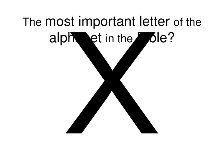 The most important letter of the alphabet in the bible