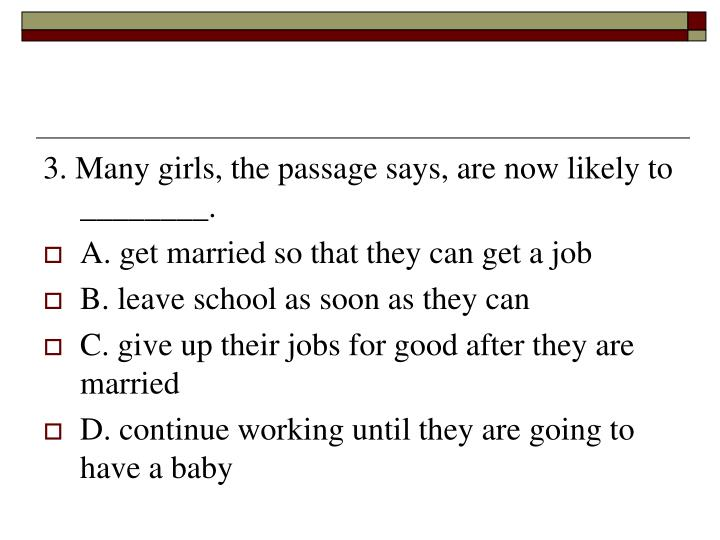 3. Many girls, the passage says, are now likely to ________.