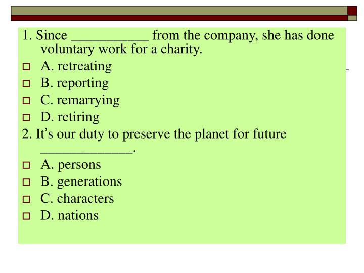 1. Since ___________ from the company, she has done voluntary work for a charity.