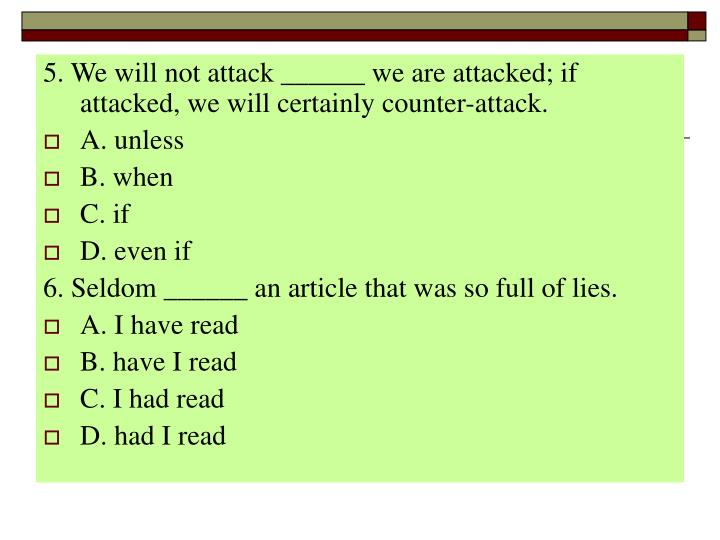 5. We will not attack ______ we are attacked; if attacked, we will certainly counter-attack.