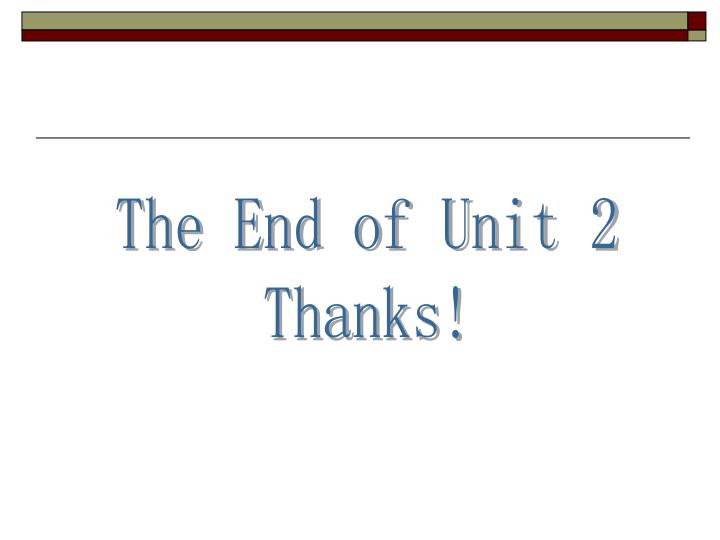 The End of Unit 2
