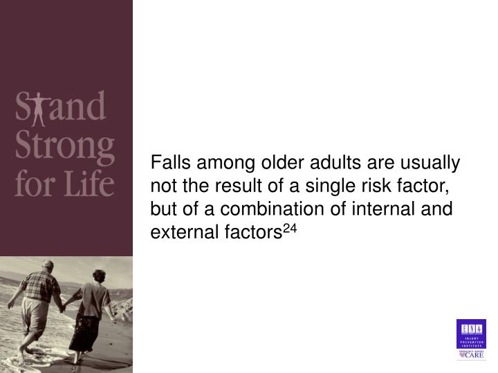 Falls among older adults are usually not the result of a single risk factor, but of a combination of internal and external factors