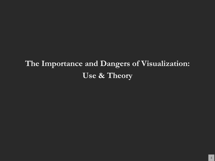 The Importance and Dangers of Visualization: