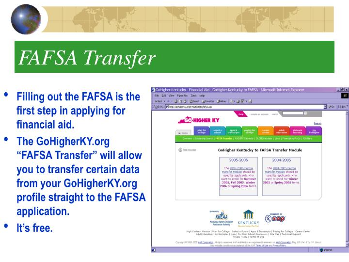 Filling out the FAFSA is the first step in applying for financial aid.