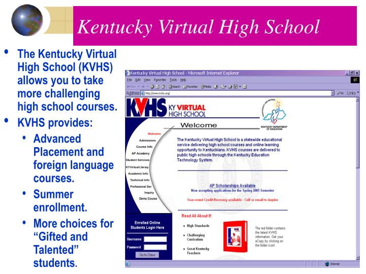 The Kentucky Virtual High School (KVHS) allows you to take more challenging high school courses.