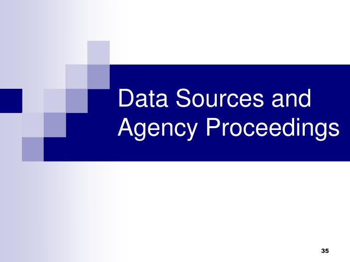 Data Sources and Agency Proceedings