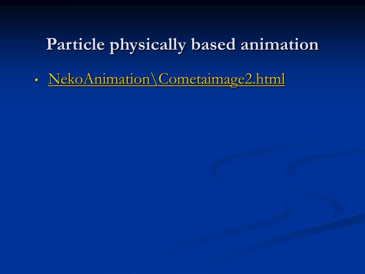 Particle physically based animation